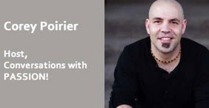 JH 7 – Conversations with Passion Radio Show with Corey Poirier